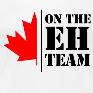 on the eh team Women's T-Shirts - Women's Premium T-Shirt