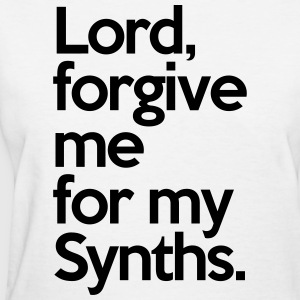 Lord Forgive Me Synths  Women's T-Shirts - Women's T-Shirt