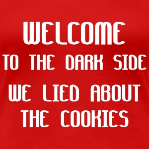 Welcome To The Dark Side We Lied About The Cookies Women's T-Shirts - Women's Premium T-Shirt