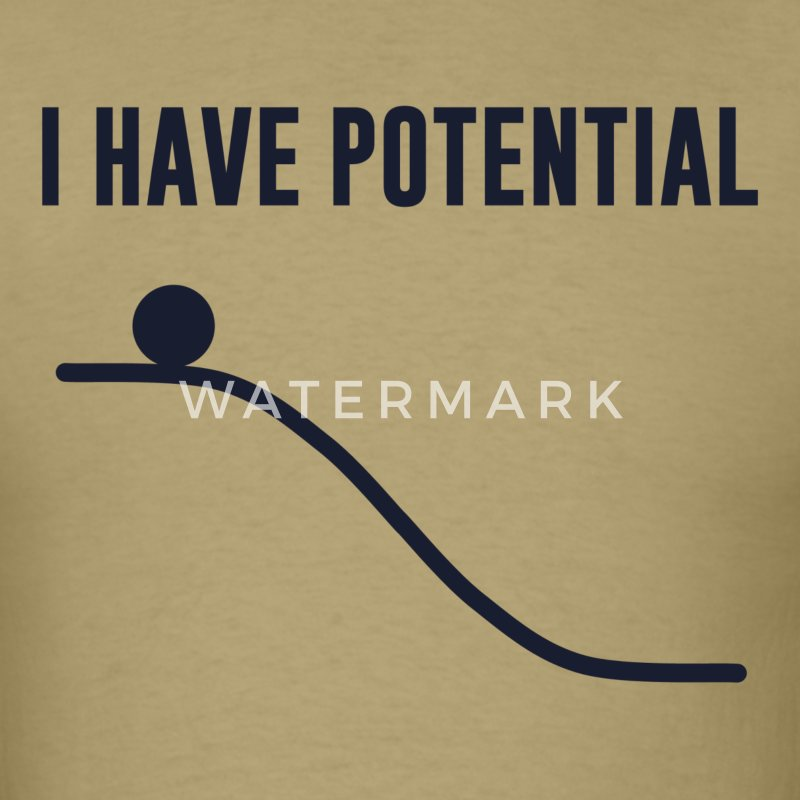 I Have Potential Energy T-Shirts - Men's T-Shirt