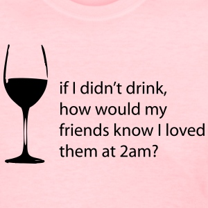 If I didn't drink-- - Women's T-Shirt