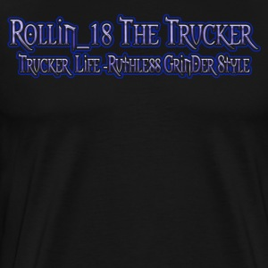 ROLLIN_18 THE TRUCKER-TRUCKER LIFE BLACK T-SHIRT  - Men's Premium T-Shirt