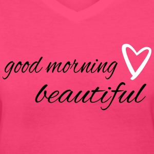 good morning beautiful with a heart Women's T-Shirts - Women's V-Neck T-Shirt