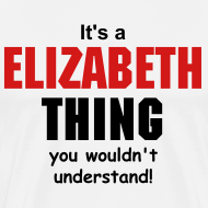 Design ~ It's a Elizabeth  thing you wouldn't understand