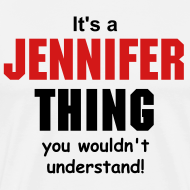 Design ~ It's a Jennifer  thing you wouldn't understand