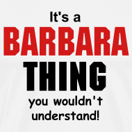 Design ~ It's a Barbara  thing you wouldn't understand