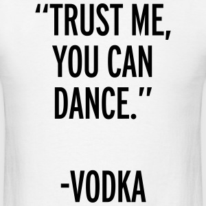 Trust Me Dance Vodka  T-Shirts - Men's T-Shirt