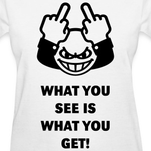 What You See Is What You Get! (Fuck Off, Fuck You) Women's T-Shirts - Women's T-Shirt