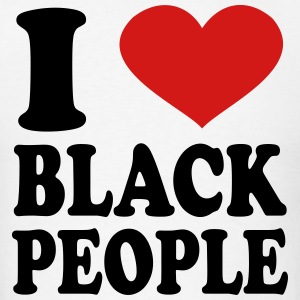 I Love Black People T-Shirts - Men's T-Shirt