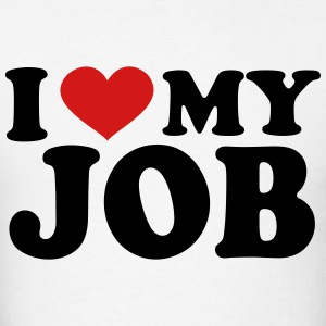 I Love My job T-Shirts - Men's T-Shirt