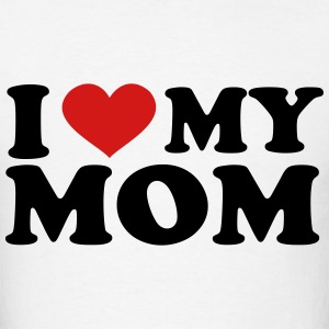 I Love My mom T-Shirts - Men's T-Shirt