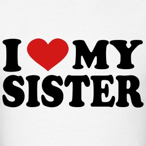 I Love My sister T-Shirts - Men's T-Shirt