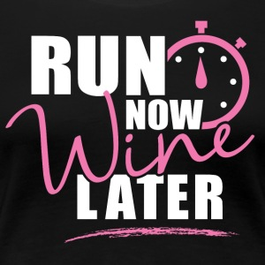 Run Now Wine Later - Women's Premium T-Shirt