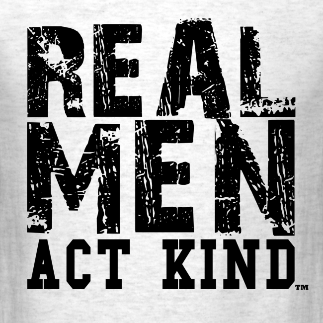 Real Men Act Kind