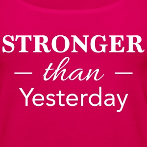 stronger than yesterday Tanks - Women's Premium Tank Top