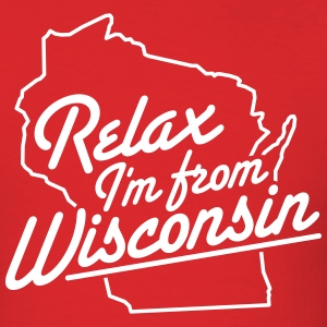 RELAX I'M FROM WISCONSIN T-Shirts - Men's T-Shirt