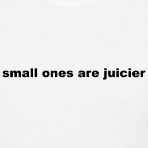 small ones are juicier Women's T-Shirts - Women's T-Shirt