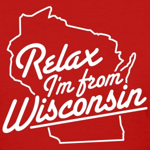 RELAX I'M FROM WISCONSIN Women's T-Shirts - Women's T-Shirt