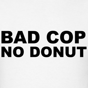 Bad Cop No Donut T-Shirts - Men's T-Shirt