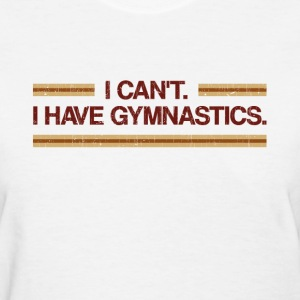 I Can't I Have Gymnastics Women's T-Shirts - Women's T-Shirt