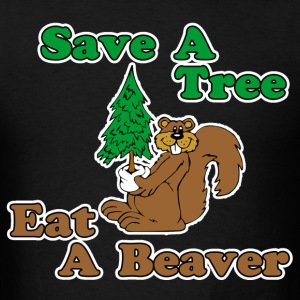 Save A Tree Eat A Beaver  T-Shirts - Men's T-Shirt