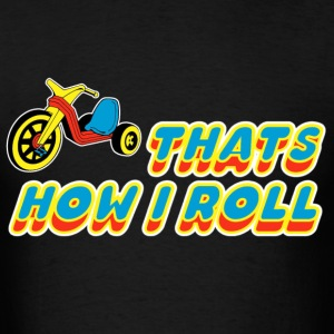 Thats How I Roll T-Shirts - Men's T-Shirt