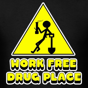 Work Free Drug Place T-Shirts - Men's T-Shirt