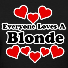 Everyone Loves A Blonde Women's T-Shirts