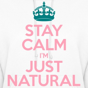 Stay Calm Im Just Natural_GlobalCouture Hoodies - Women's Hoodie