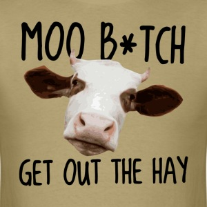 Moo B*tch Get Out the Hay T-Shirts - Men's T-Shirt