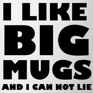 I like big mugs and I can not lie Bottles & Mugs - Coffee/Tea Mug