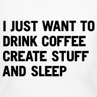 Design ~ I just want to drink coffee create stuff and sleep Long Sleeve T-Shirt