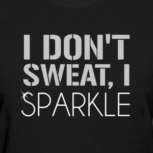 I Don't Sweat, I SPARKLE Women's T-Shirts - Women's T-Shirt