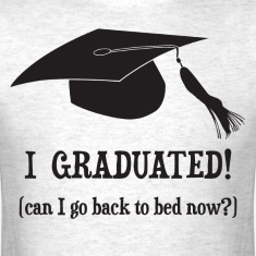 I Graduated!  Can I go back to bed now? T-Shirts