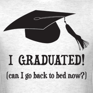 I Graduated!  Can I go back to bed now? T-Shirts - Men's T-Shirt