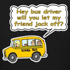 Hey Bus Driver Will You let My Friend Jack Off? Women's T-Shirts - Women's T-Shirt