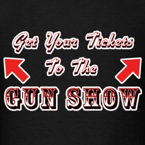 Get Your Tickets To The Gun Show T-Shirts - Men's T-Shirt