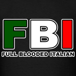 FBI Full Blooded Italian T-Shirts - Men's T-Shirt