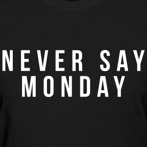 Never say monday Women's T-Shirts - Women's T-Shirt