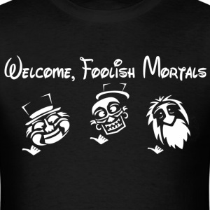 Welcome Foolish Mortals T-Shirts - Men's T-Shirt