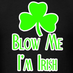Blow Me Im Irish T-Shirts - Men's T-Shirt