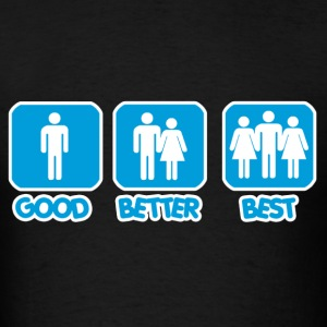 Good Better Best T-Shirts - Men's T-Shirt