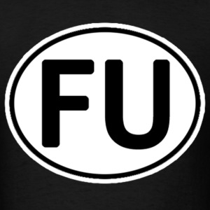 FU Fuck You T-Shirts - Men's T-Shirt