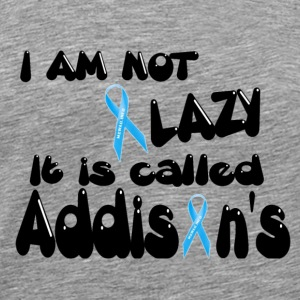 Not Lazy Just Addisons Disease T-Shirts - Men's Premium T-Shirt