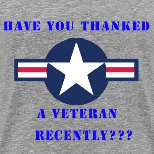 Have You Thanked A Veteran Recently - Men's Premium T-Shirt