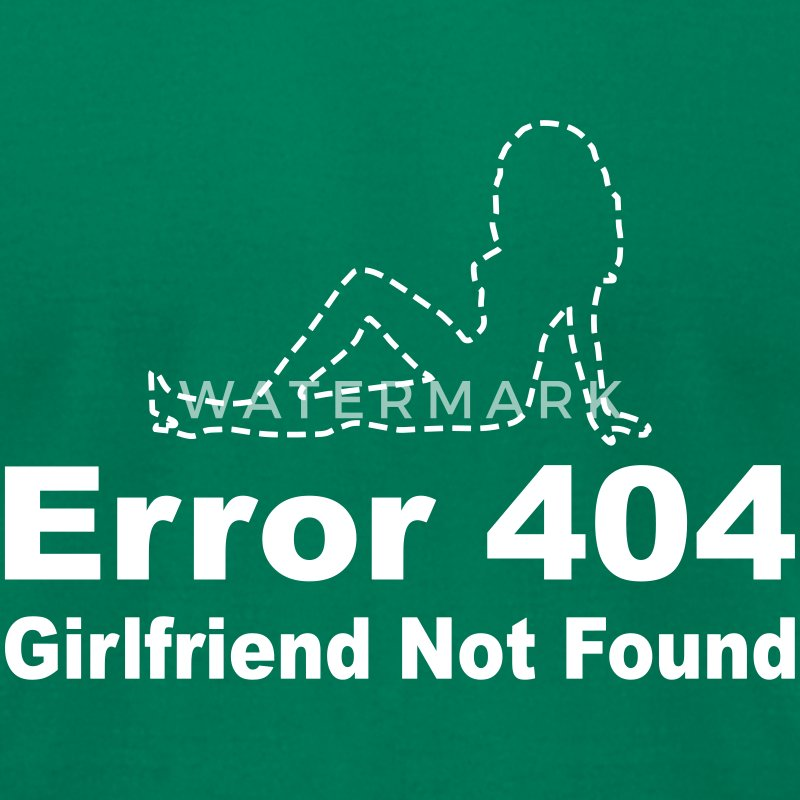 Error 404 - Girlfriend not found T-Shirts - Men's T-Shirt by American Apparel