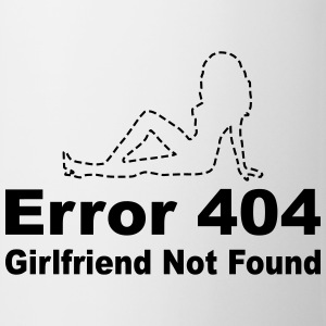Error 404 - Girlfriend not found Bottles & Mugs - Coffee/Tea Mug