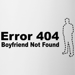 Error 404 - Boyfriend Not Found Bottles & Mugs - Coffee/Tea Mug