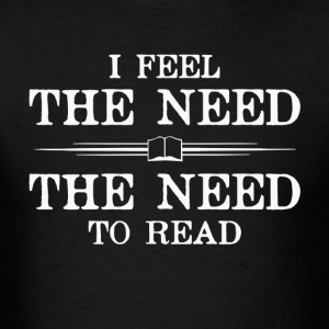 I Feel the Need to Read T-Shirts - Men's T-Shirt
