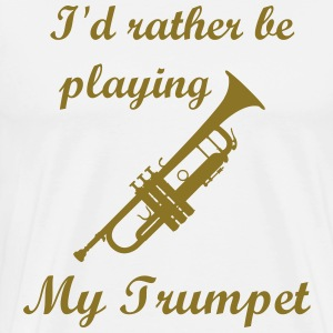 I'd rather be playing My trumpet - Men's Premium T-Shirt